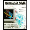 AutoCAD AME: Solid Modeling for Mechanical Design