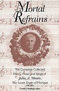 Mortal Refrains: The Complete Collected Poetry, Prose, and Songs of Julia A. Moore, the Sweet Singer of Michigan