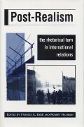 Post-Realism: The Rhetorical Turn in International Relations