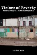 Visions of Poverty: Welfare Policy and Political Imagination (Rhetoric & Public Affairs)