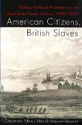 American Citizens, British Slaves: Yankee Political Prisoners in an Australian Penal Colony, 1839-1850