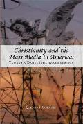 Christianity and the Mass Media in America: Toward a Democratic Accommodation (Rhetoric and Public Affairs Series)