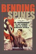 Bending Spines: The Propagandas of Nazi Germany and the German Democratic Republic (Rhetoric and Public Affairs Series)