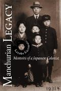 Manchurian Legacy Memoirs of a Japanese Colonist