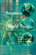 Metaphorical World Politics (Rhetoric and Public Affairs)