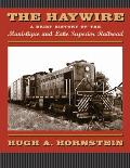 The Haywire: A Brief History of the Manistique & Lake Superior Railroad