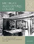 Michigan Agricultural College: The Evolution of a Land-Grant Philosophy, 1855-1925 (Msu Sesquicentennial)