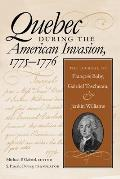 Quebec During the American Invasion, 17751776: The Journal of Frangois Baby, Gabriel Taschereau, and Jenkin Williams