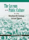 The Lyceum and Public Culture in the Nineteenth-Century United States (Rhetoric & Public Affairs)