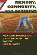 Memory Community & Activism Mexican Migration & Labor in the Pacific Northwest
