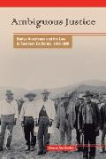 Ambiguous Justice: Native Americans and the Law in Southern California, 1848-1890