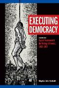 Executing Democracy Volume 1 Capital Punishment & the Making of America 1683 1807