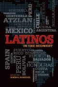 Latinos in the Midwest (Latinos in the United States)