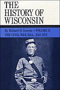 The Civil War Era, 1848-1873: History of Wisconsin, Volume II