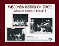 Wisconsin History on Stage: Scripts for Grades 4 Through 8