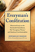Everyman's Constitution: Historical Essays on the Fourteenth Amendment, the Conspiracy Theory, and American Constitutionalism