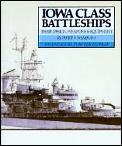 Iowa Class Battleships Their Design Weapons & Equipment