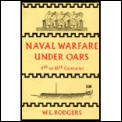 Naval Warfare Under Oars 4th to 16th Centuries A Study of Strategy Tactics & Ship Design