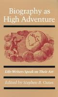 Biography As High Adventure Life Writers