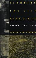 Planning the City Upon a Hill Boston Since 1630