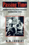 Passing Time Memoir of a Vietnam Veteran Against the War