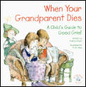 When Your Grandparent Dies A Childs Guide to Good Grief