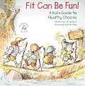 Fit Can Be Fun!: A Kids Guide to Healthy Choices