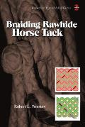 Braiding Rawhide Horse Tack Revised & Expanded 2nd Edition