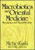 Macrobiotics & Oriental Medicine An Introduction to Holistic Health