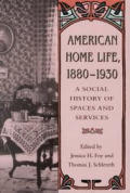American Home Life, 1880-1930: A Social History of Spaces and Services Cover