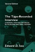 Tape Recorded Interview 2nd Ed: Manual Field Workers Folklore Oral History