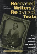 Recovered Writers/Recovered Texts: Race, Class, and Gender in Black Women's Literature
