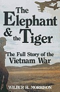 Elephant & the Tiger The Full Story of the Vietnam War