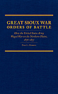 Frontier Military #31: Great Sioux War Orders of Battle: How the United States Army Waged War on the Nothern Plains, 1876-1877
