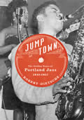 Jumptown The Golden Years of Portland Jazz 1942 1957