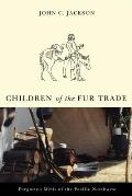 Children of the Fur Trade: Forgotten Metis of the Pacific Northwest (Northwest Reprints)