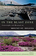 In the Blast Zone Catastrophe & Renewal on Mount St Helens