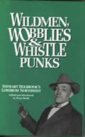Wildmen, Wobblies & Whistle Punks: Stewart Holbrook's Lowbrow Northwest (Northwest Reprints)