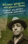 Wildmen Wobblies & Whistle Punks Stewart Holbrooks Lowbrow Northwest