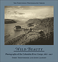 Wild Beauty: Photographs of the Columbia River Gorge, 1867-1957 (Northwest Photography)