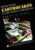 Living With Earthquakes in the Pacific Northwest 1ST Edition
