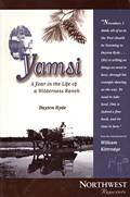 Yamsi A Year in the Life of a Wilderness Ranch