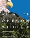 Atlas of Oregon Wildlife, 2nd Ed: Distribution, Habitat, and Natural History