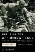 Refusing War, Affirming Peace: A History of Civilian Public Service Camp #21 at Cascade Locks