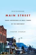 Discovering Main Street: Travel Adventures in Small Towns of the Northwest