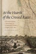 At The Hearth Of The Crossed Races: A French-Indian Community In Nineteenth-Century Oregon, 1812-1859 by Melinda Marie Jette