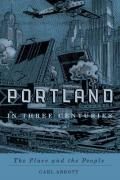 Portland in Three Centuries: The Place and the People Cover