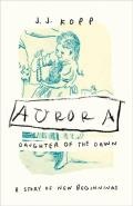 Aurora Daughter of the Dawn A Story of New Beginnings