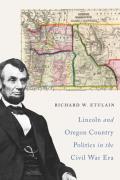Lincoln & Oregon Country Politics in the Civil War Era