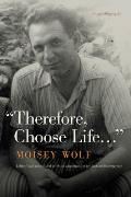 Therefore, Choose Life...: An Autobiography